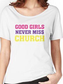 Good Girls Never Miss Church - Christian Faith Based T Shirt Women's Relaxed Fit T-Shirt