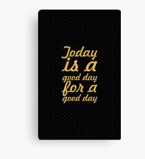 Today is a good day... Inspirational Quote Canvas Print