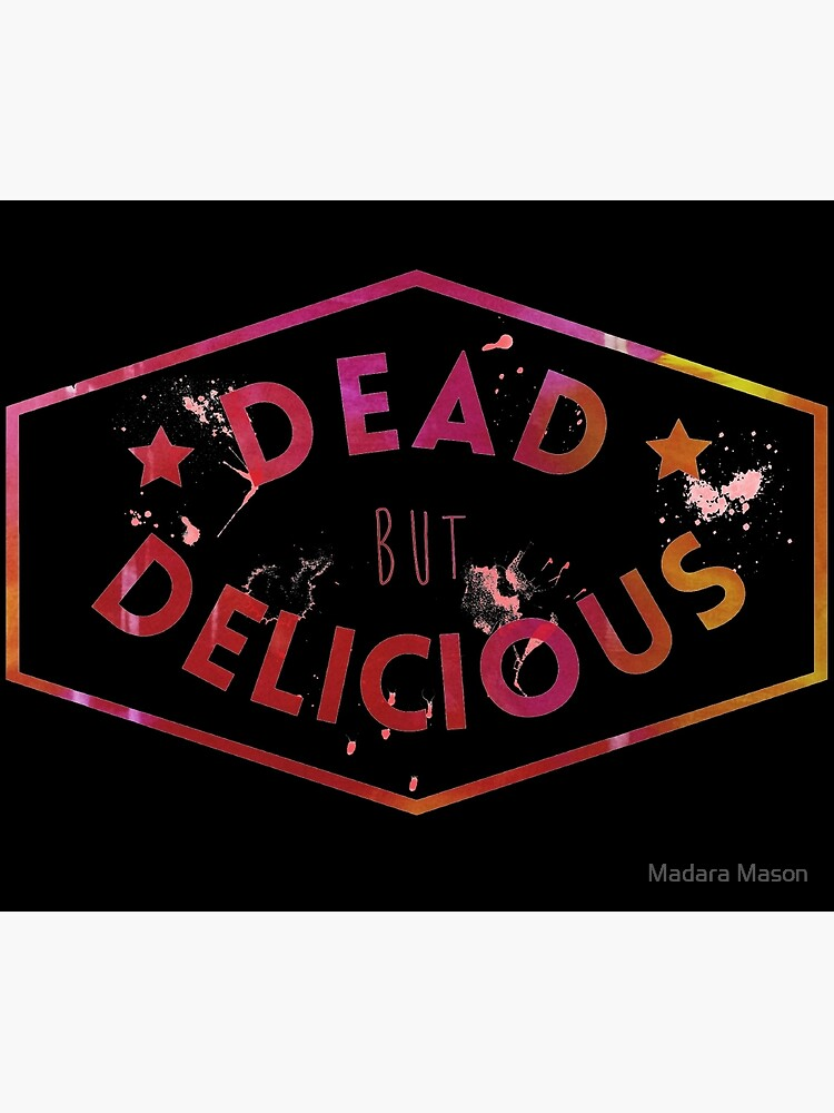 Dead But Delicious by madaramason