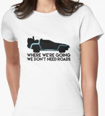 We Don't Need Roads Fitted T-Shirt