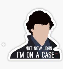 Not Now John I'm On A Case Sticker