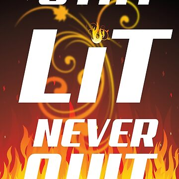 Stay Lit Never Quit by alish2001