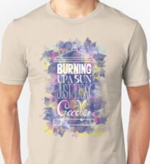 Burning Up A Sun Just To Say Goodbye Unisex T-Shirt