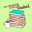 My Weekend is All Booked by TinyBee