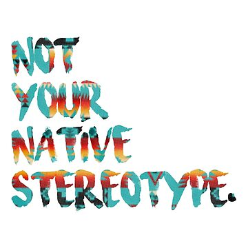 Not Your Native Stereotype by gabzthedreamer