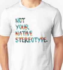 Not Your Native Stereotype T-Shirt