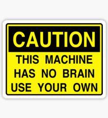 Caution: This machine has no brain Sticker