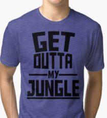 Get Outta My Jungle Tri-blend T-Shirt