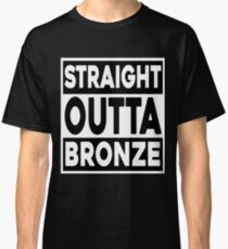 Straight Outta Bronze Classic T-Shirt