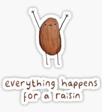 Everything Happens for a Raisin Sticker