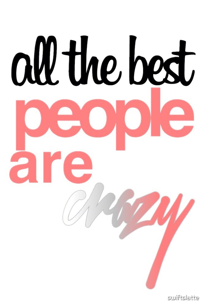 Resultado de imagem para all the best people are crazy