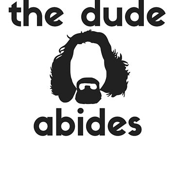 The Dude Abides. - Big Lebowski T Shirt by boscotjones