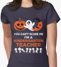 You Can't Scare Me I'm A Kindergarten Teacher Women's Fitted T-Shirt