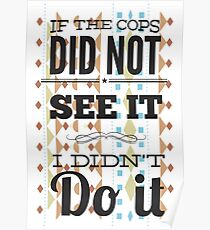 If the cops did not see it... Poster