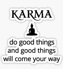 Karma - Buddha - do good things! Sticker