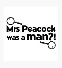 Mrs Peacock Was A Man?! Clue inspired fun! Photographic Print