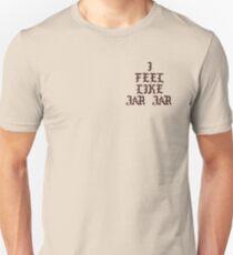 I FEEL LIKE JAR JAR T-SHIRT  Unisex T-Shirt