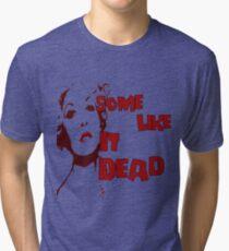 Some Like It Dead Tri-blend T-Shirt