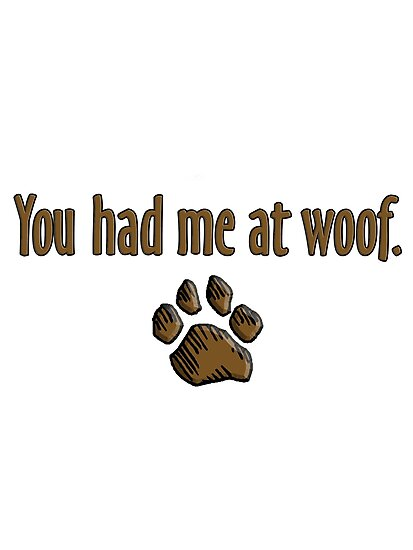 You had me at woof.  by rmcbuckeye