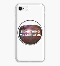Something Meaningful iPhone Case/Skin