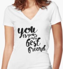 You are your best friend typography Women's Fitted V-Neck T-Shirt
