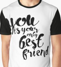 You are your best friend typography Graphic T-Shirt