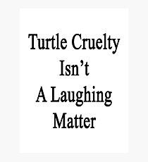 Turtle Cruelty Isn't A Laughing Matter Photographic Print