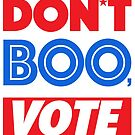 DON'T BOO, VOTE by FREE T-Shirts