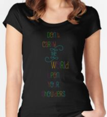 Don't carry the world upon your shoulders Women's Fitted Scoop T-Shirt