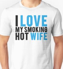I Love My Smokin Hot Wife Unisex T-Shirt