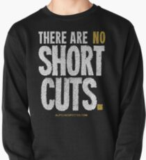 """""""There Are No Short Cuts"""" T-shirts & Homewares Pullover"""