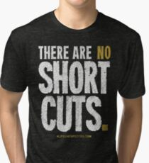 """There Are No Short Cuts"" T-shirts & Homewares Tri-blend T-Shirt"