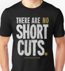 """""""There Are No Short Cuts"""" T-shirts & Homewares Unisex T-Shirt"""