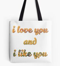I love you and I like you Tote Bag