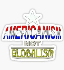 AMERICANISM NOT GLOBALISM 1 Sticker