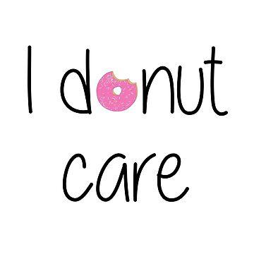 I donut care by sphyinxx