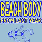 I Miss My Beach Body From Last Year by tommytidalwave