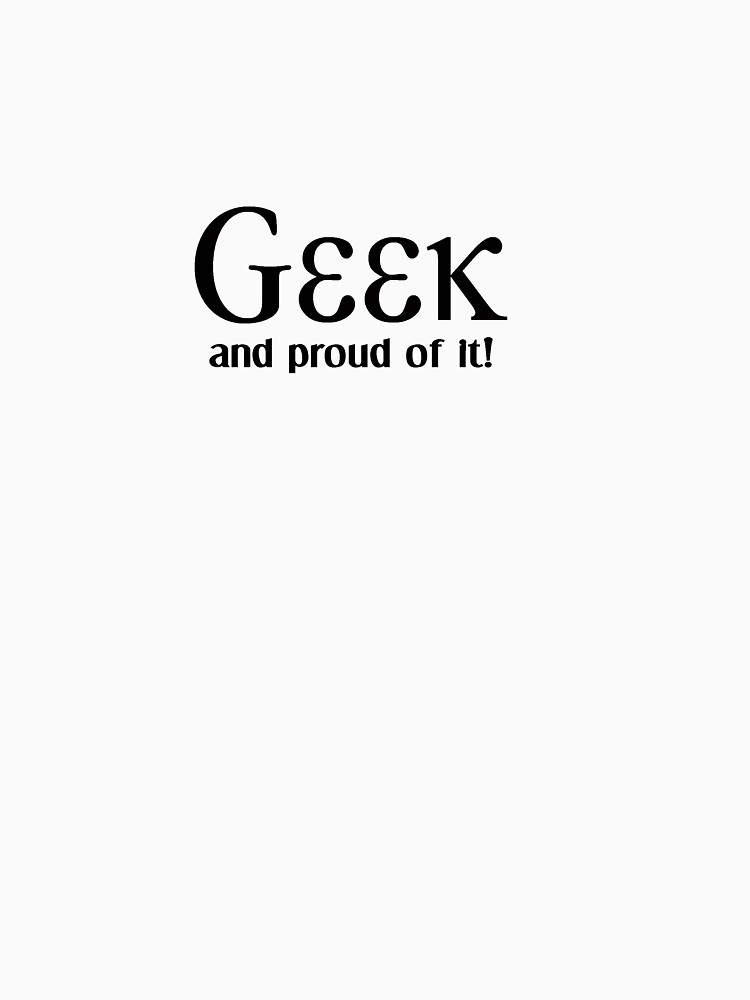 Geek, and proud of it! by martybugs