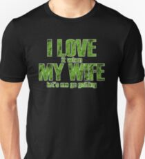 I Love It When My Wife Let's Me Go Golfing Unisex T-Shirt
