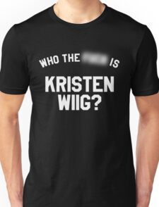 Who TF is Kristen Wiig? Unisex T-Shirt