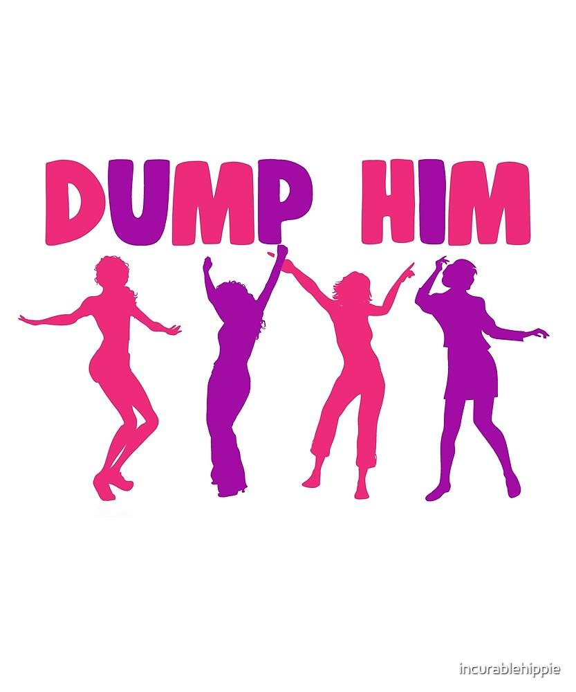 Dump him by incurablehippie