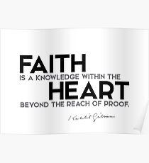 faith is a knowledge within the heart - khalil gibran  Poster