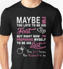 Husband - Maybe I Too Late To Be Your First But Right Now I Preparing Myself To Be His Last T-shirts Unisex T-Shirt