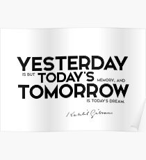 yesterday is but today's memory - khalil gibran Poster