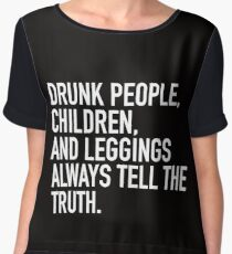 Drunk people, children and leggings  always tell the truth. Chiffon Top