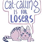 cat-calling is for losers by pagalini