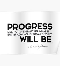 progress: advancing toward what will be - khalil gibran Poster