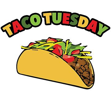Taco Tuesday Is The Most Delicious Day of The Week by radthreads
