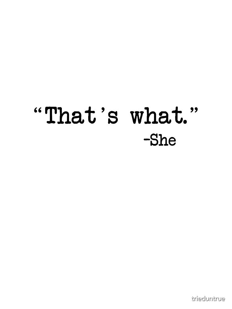 Eso es lo que ella dijo de trieduntrue