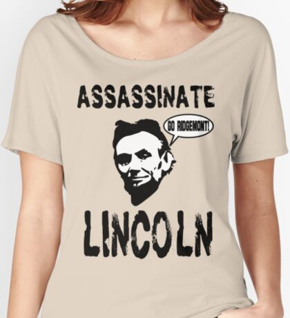 Assassinate Lincoln! Go Ridgemont! Women's Relaxed Fit T-Shirt